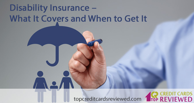 Disability Insurance – What It Covers and When to Get It