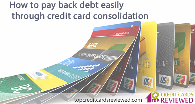 How to pay back debt easily through credit card consolidation