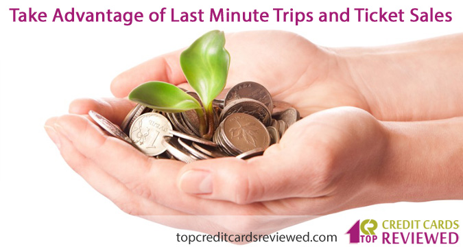 Take Advantage of Last Minute Trips and Ticket Sales