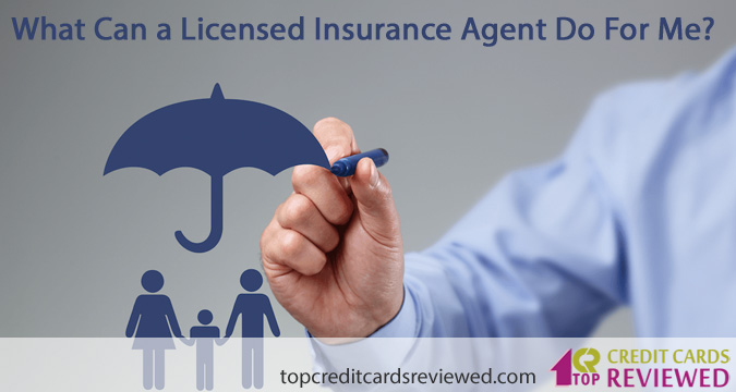 What Can a Licensed Insurance Agent Do For Me
