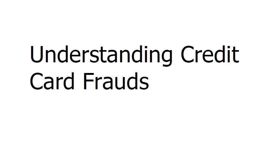 Understanding Credit Card Frauds